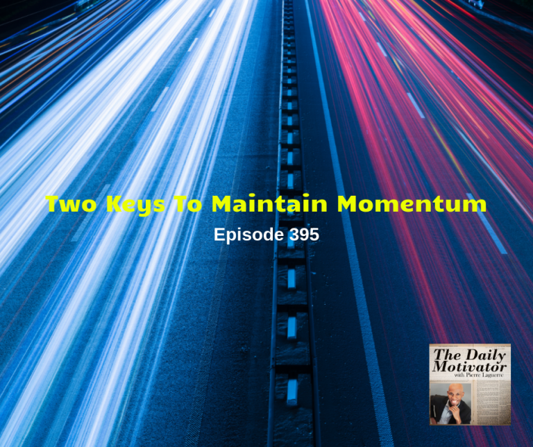 Two Keys To Maintain Momentum – Episode #395