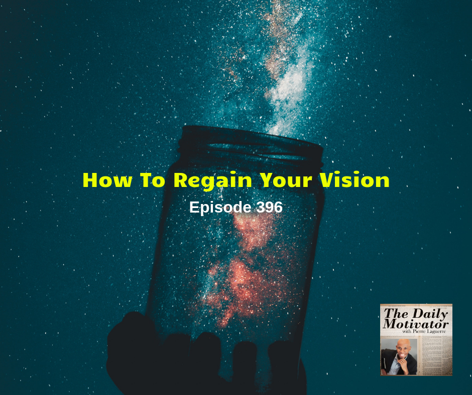 How To Regain Your Vision – Episode #396