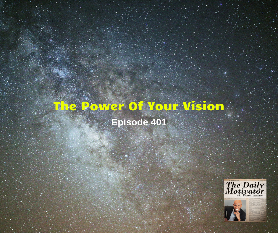 The Power Of Your Vision. Episode #401