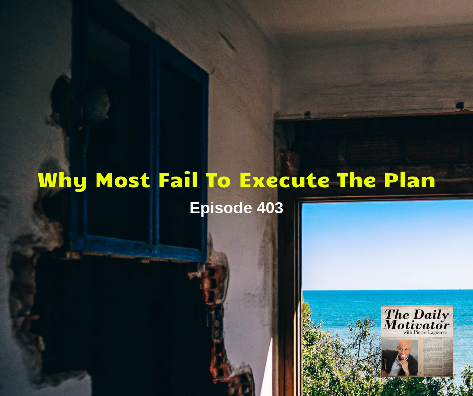 Why Most Fail To Execute The Plan. Episode #403