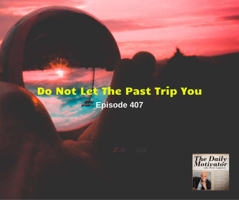 Do Not Let The Past Trip You. Episode #407
