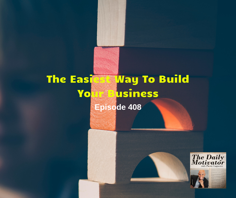 The Easiest Way To Build Your Business. Episode #408