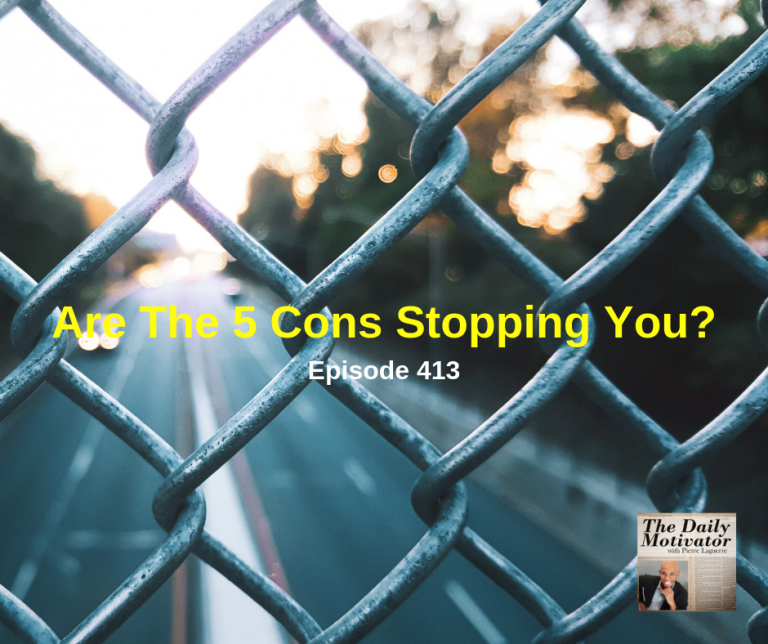 Are The 5 Cons Stopping You? Episode #413