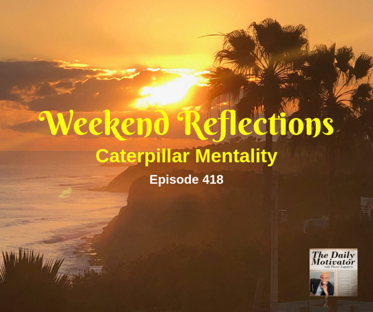 Weekend Reflections – Caterpillar Mentality. Episode #418