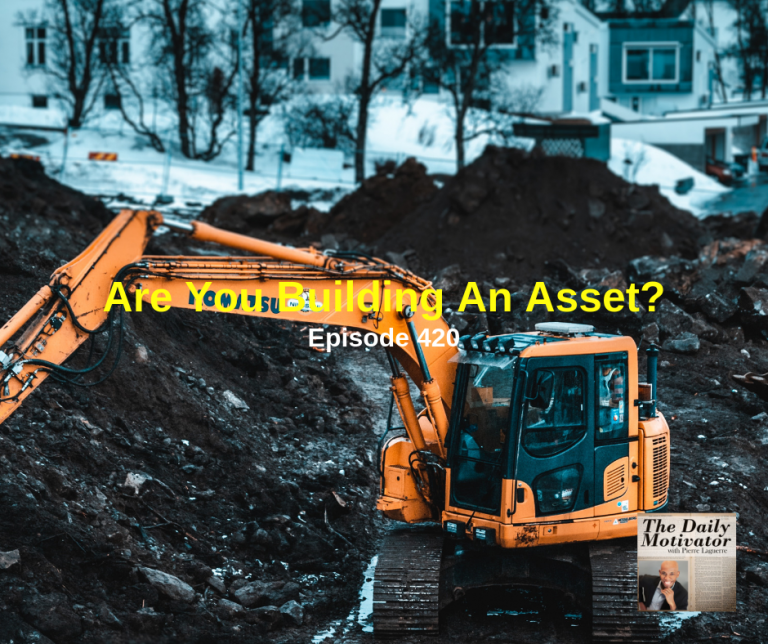 Are You Building An Asset? Episode #420