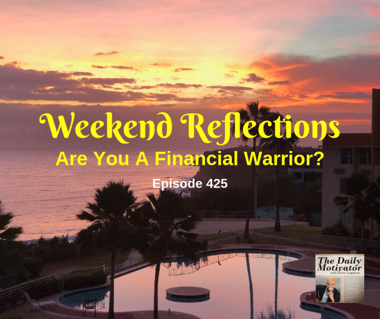 Weekend Reflections – Are You A Financial Warrior? Episode #425