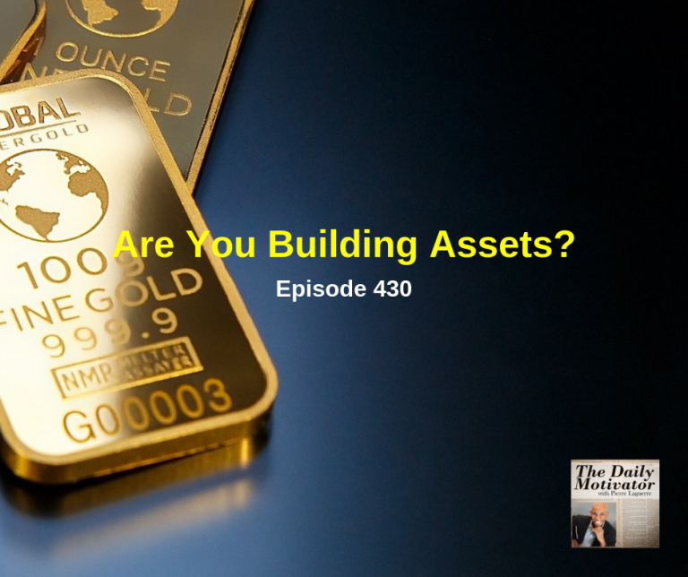 Are You Building Assets? Episode #430