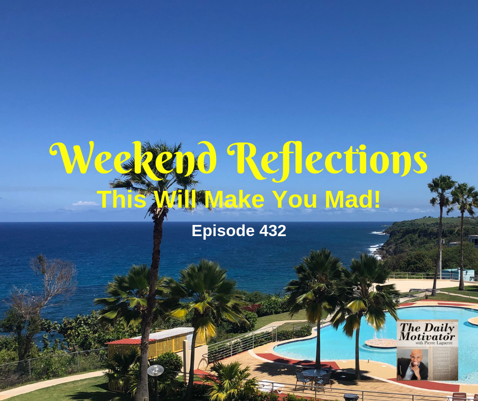 Weekend Reflections – This Will Make You Mad! Episode #432