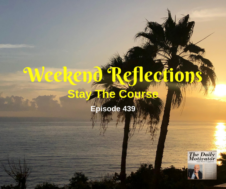 Weekend Reflections – Stay The Course. Episode #439