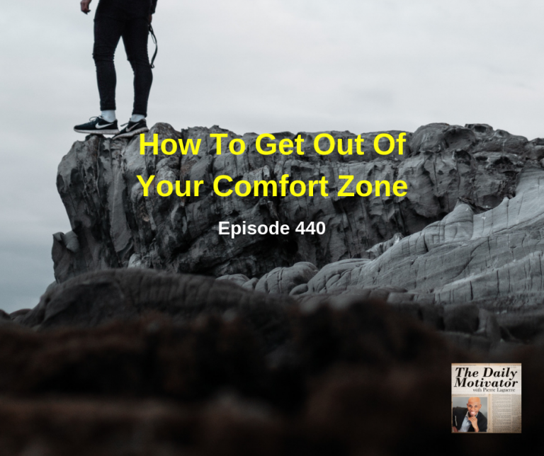How To Get Out Of Your Comfort Zone. Episode #440