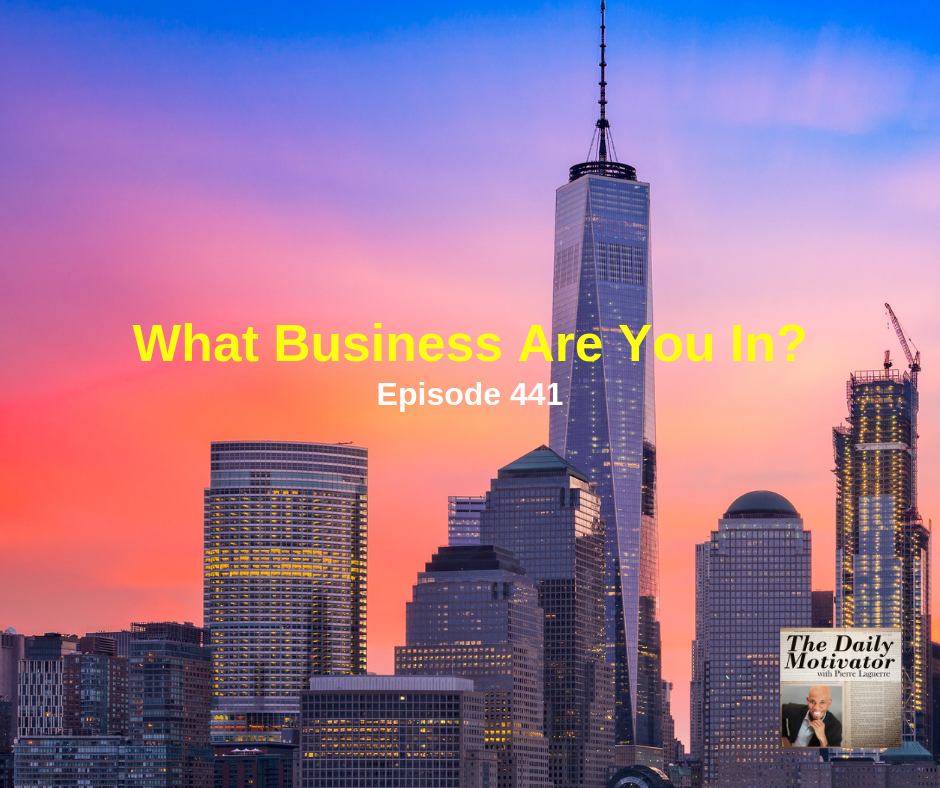 What Business Are You In? Episode #441