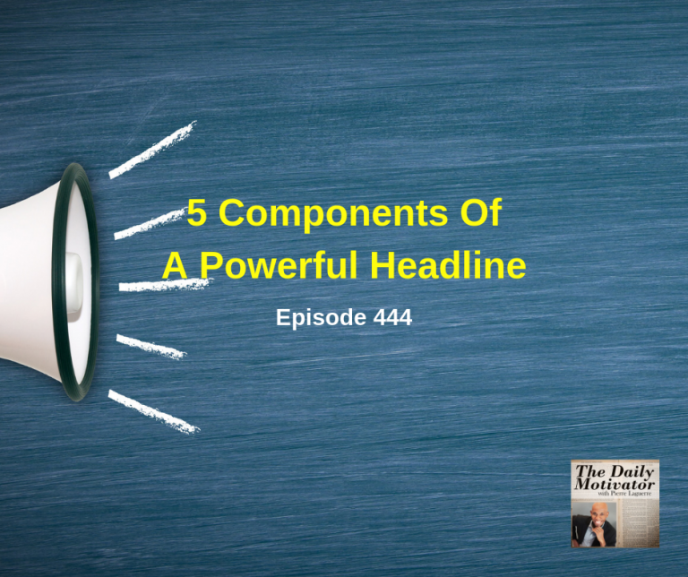 5 Components Of A Powerful Headline. Episode #444