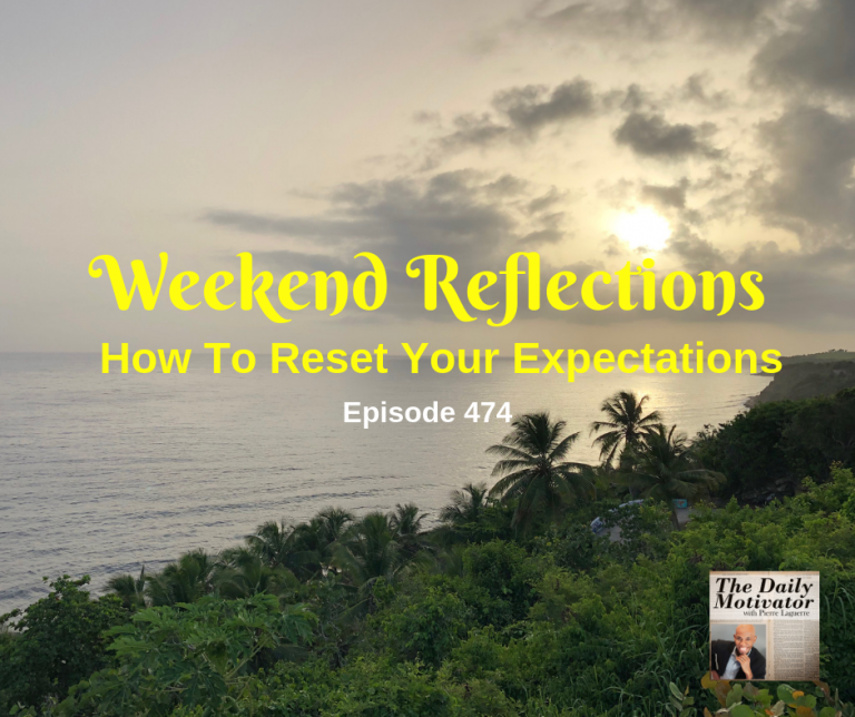 Weekend Reflections – How To Reset Your Expectations Episode #474