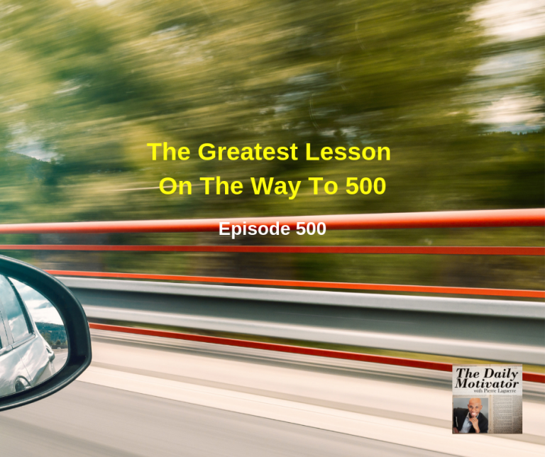 The Greatest Lesson On The Way To 500. Episode #500